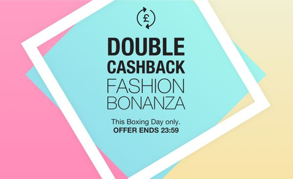 DOUBLE CASHBACK fashion bonanza — Boxing Day only